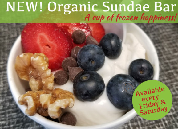 Organic Sundae Bar on Fridays and Saturdays